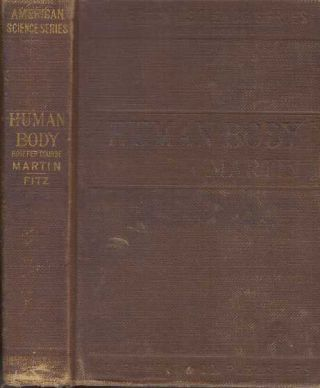 THE HUMAN BODY; A Text-Book of Anatomy, Physiology and Hygiene. D. Sc. Martin, H. Newell, F. R....