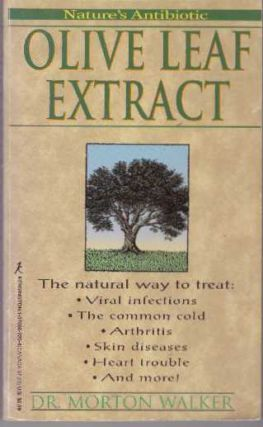 OLIVE LEAF EXTRACT; Nature's Antibiotic. Dr. Morton Walker