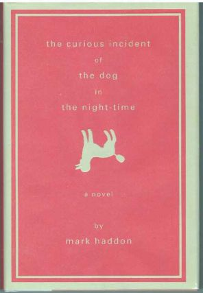 THE CURIOUS INCIDENT OF THE DOG IN THE NIGHT-TIME; A Novel