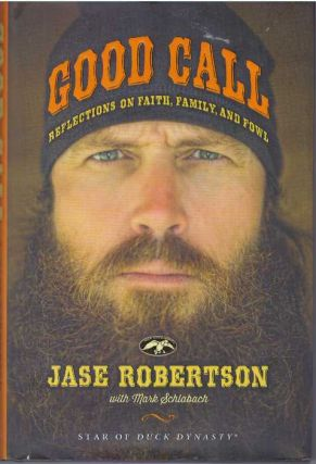 GOOD CALL; Reflections on Faith, Family, and Fowl. Jase Robertson