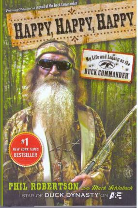 HAPPY, HAPPY, HAPPY; My Life and Legacy as the Duck Commander. Phil Robertson