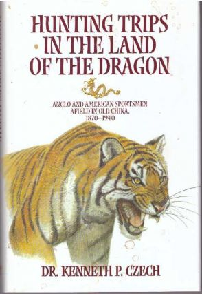 HUNTING TRIPS IN THE LAND OF THE DRAGON; Anglo and American Sportsmen Afield in Old China,...