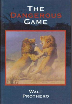 THE DANGEROUS GAME. Walt Prothero