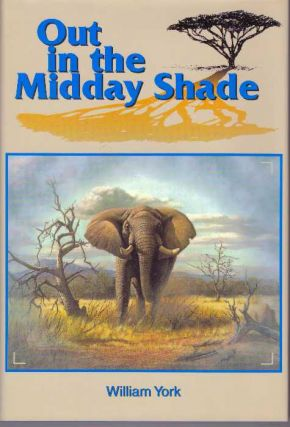 OUT IN THE MIDDAY SHADE; Memoirs of an African Hunter, 1949-1968. William York