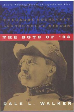 THE BOYS OF '98; Theodore Roosevelt and the Rough Riders. Dale L. Walker
