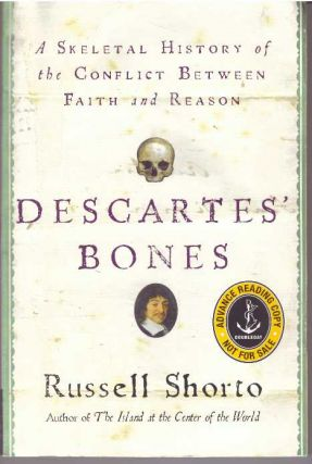 DESCARTES' BONES; A Skeletal History of the Conflict Between Faith and Reason. Russell Shorto