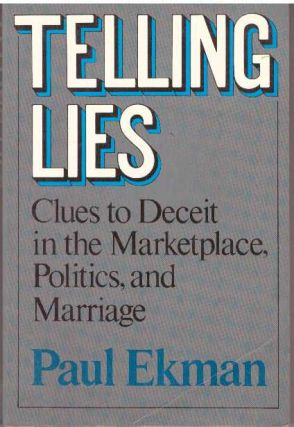 TELLING LIES; Clues to Deceit in the Marketplace, Politics, and Marriage. Paul Ekman