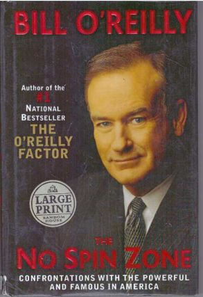 THE NO SPIN ZONE; Confrontations with the Powerful and Famous in America. Bill O'Reilly