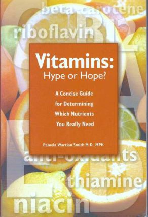 VITAMINS: HYPE OR HOPE?; A Concise Guide for Determining Which Nutriets You Really Need. M. D....