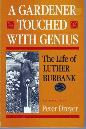 A GARDENER TOUCHED WITH GENIUS; The Life of Luther Burbank. Peter Dreyer