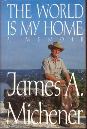 THE WORLD IS MY HOME.; A Memoir. James A. Michener