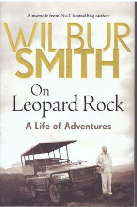 ON LEOPARD ROCK; A Life of Adventures. Wilbur Smith