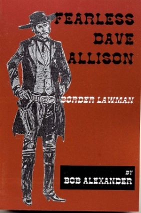 FEARLESS DAVE ALLISON.; Border Lawman. Bob Alexander