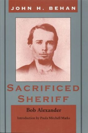 JOHN H. BEHAN: SACRIFICED SHERIFF. Bob Alexander
