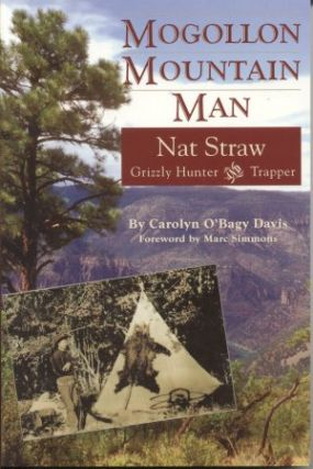 MOGOLLON MOUNTAIN MAN NAT STRAW; Grizzly Hunter and Trapper.