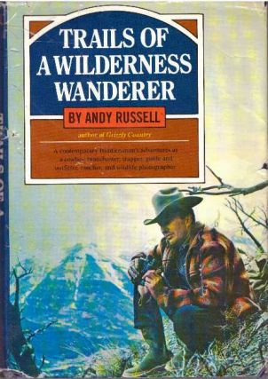 TRAILS OF A WILDERNESS WANDERER. Andy Russell