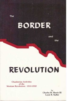 THE BORDER AND THE REVOLUTION. Charles H. Harris, Louis Sadler