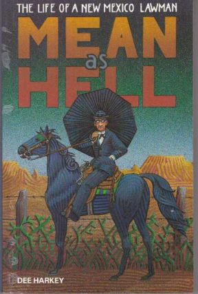 MEAN AS HELL.; the Life of A New Mexico Lawman. Dee Harkey