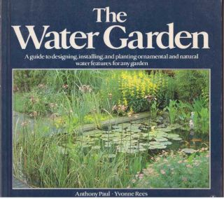 THE WATER GARDEN. Anthony Paul, Yvonne Rees