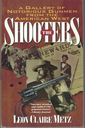 THE SHOOTERS. Leon Claire Metz