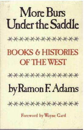 MORE BURS UNDER THE SADDLE; Books & Histories of the West. Ramon F. Adams