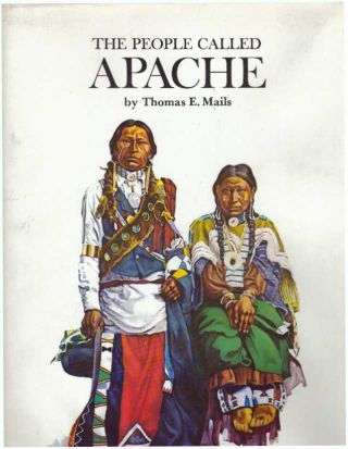 THE PEOPLE CALLED APACHE. Thomas E. Mails.