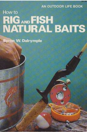 HOW TO RIG AND FISH NATURAL BAITS. Byron Dalrymple