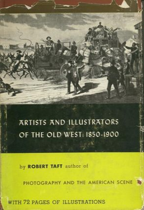 ARTISTS AND ILLUSTRATORS OF THE OLD WEST: 1850-1900. Robert Taft