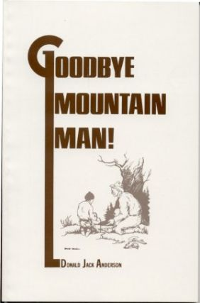 GOODBYE MOUNTAIN MAN! Donald Jack Anderson