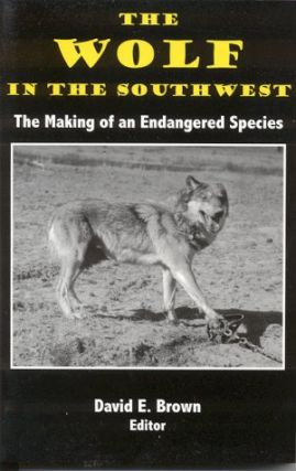 THE WOLF IN THE SOUTHWEST.; The Making of an Endangered Species. David E. Brown Brown, ed
