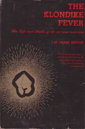 THE KLONDIKE FEVER.; The Life and Death of the Last Gold Rush. Pierre Berton